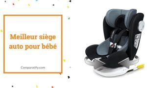Meilleur siège auto pour bébé